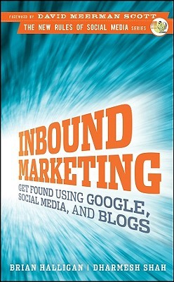 Inbound Marketing: Get Found Using Google, Social Media, and Blogs (2009)
