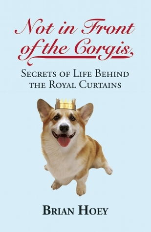 Not in Front of the Corgis: Secrets of Life Behind the Royal Curtains (2012)