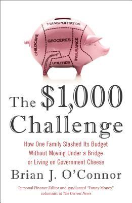 The $1,000 Challenge: How One Family Slashed Its Budget Without Moving Under a Bridge or Living on Government Cheese (2013)