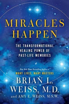 Miracles Happen: The Transformational Healing Power of Past-Life Memories (2012)