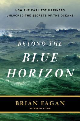 Beyond the Blue Horizon: How the Earliest Mariners Unlocked the Secrets of the Oceans (2012)