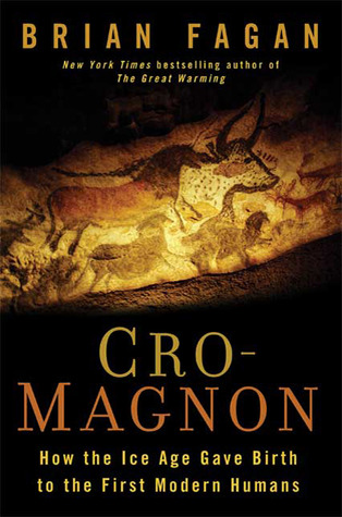 Cro-Magnon: How the Ice Age Gave Birth to the First Modern Humans (2010)