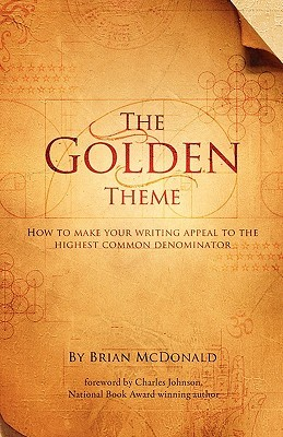 The Golden Theme: How to Make Your Writing Appeal to the Highest Common Denominator (2010)