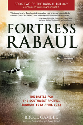 Fortress Rabaul: The Battle for the Southwest Pacific, January 1942-April 1943 (2010)