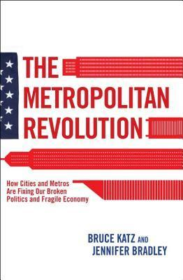 The Metropolitan Revolution: How Cities and Metros are Fixing our Broken Politics and Fragile Economy (2013)
