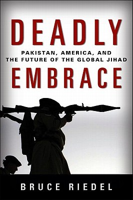 Deadly Embrace: Pakistan, America, and the Future of the Global Jihad (2011)