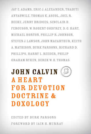 John Calvin: A Heart for Devotion, Doctrine & Doxology (2008)