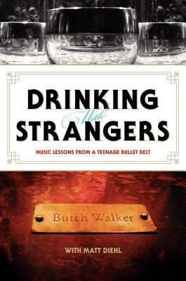 Drinking with Strangers: Music Lessons from a Teenage Bullet Belt (2011)
