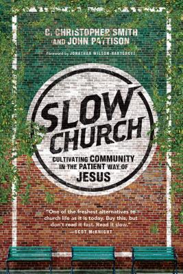 Slow Church: Cultivating Community in the Patient Way of Jesus (2014)