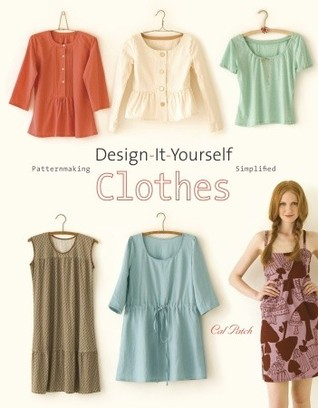 Design-It-Yourself Clothes: Patternmaking Simplified (2009)