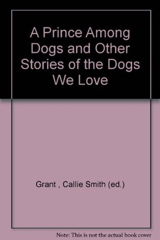 Prince Among Dogs And Other Stories Of The Dogs We Love (2007)