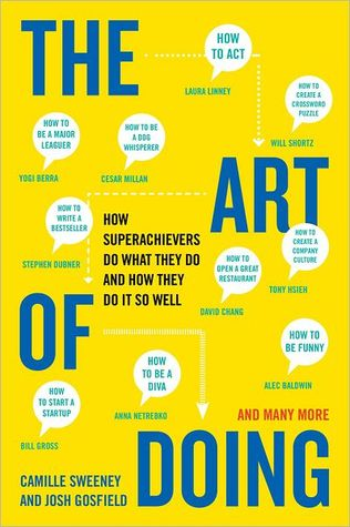 The Art of Doing: How Superachievers Do What They Do and How They Do It So Well (2013)