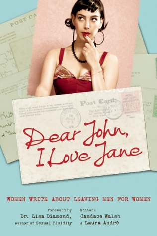 Dear John, I Love Jane: Women Write About Leaving Men for Women (2010)