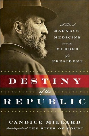Destiny of the Republic: A Tale of Madness, Medicine and the Murder of a President (2011)