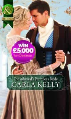 The Admiral's Penniless Bride. Carla Kelly (2012)