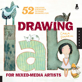 Drawing Lab for Mixed-Media Artists: 52 Creative Exercises to Make Drawing Fun (2010)