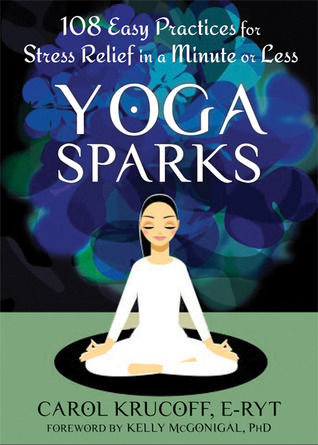 Yoga Sparks: 108 Easy Practices for Stress Relief in a Minute or Less (2013)