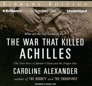 War That Killed Achilles, The: The True Story of Homer's Iliad and the Trojan War