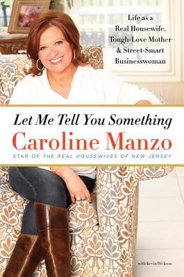 Let Me Tell You Something: Life as a Real Housewife, Tough-Love Mother, and Street-Smart Businesswoman (2013)