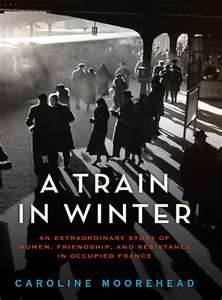 A Train in Winter: An Extraordinary Story of Women, Friendship, and Resistance in Occupied France (2011)