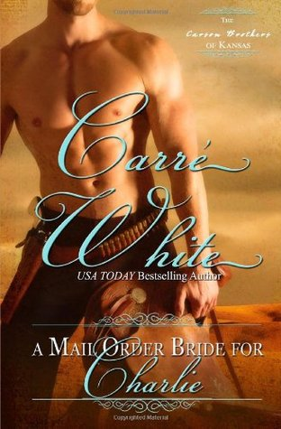 A Mail Order Bride For Charlie (The Carson Brothers of Kansas) (2014)