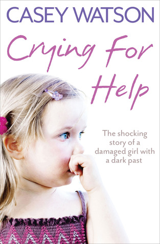 Crying for Help: The Shocking True Story of a Damaged Girl with a Dark Past (2012)