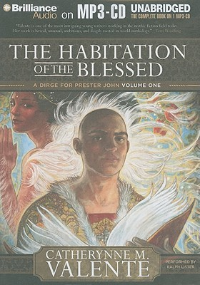 Habitation of the Blessed, The: A Dirge for Prester John Volume One (2010)