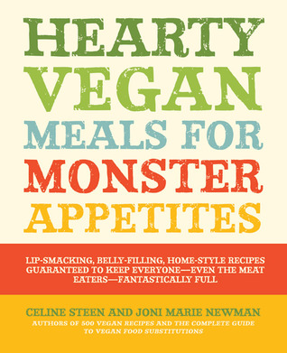 Hearty Vegan Meals for Monster Appetites: Lip-Smacking, Belly-Filling, Home-Style Recipes Guaranteed to Keep Everyone-Even the Meat Eaters-Fantastically Full (2011)