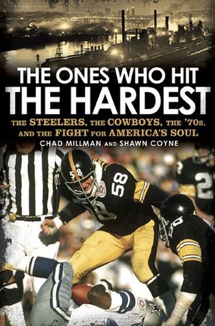 The Ones Who Hit the Hardest: The Steelers, the Cowboys, the '70s, and the Fight for America's Soul (2010)