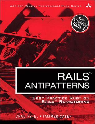 Rails Antipatterns: Best Practice Ruby on Rails Refactoring (2010)