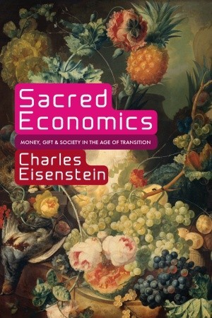 Sacred Economics: Money, Gift, and Society in the Age of Transition (2011)