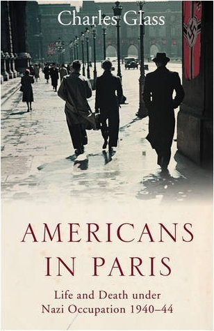 Americans in Paris: Life and Death under Nazi Occupation 1940-1944 (2009)