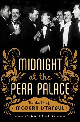 Midnight at the Pera Palace: The Birth of Modern Istanbul (2014)