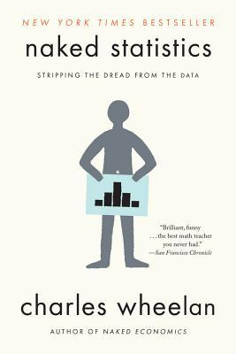 Naked Statistics: Stripping the Dread from the Data (2014)