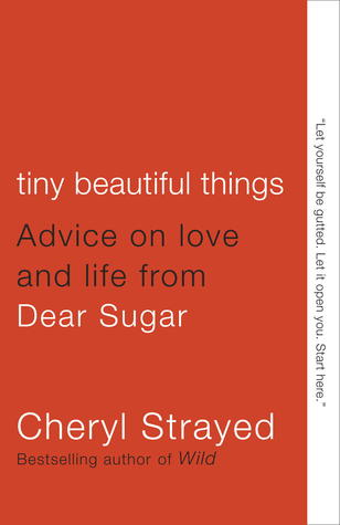 Tiny Beautiful Things: Advice on Love and Life from Dear Sugar (2012)
