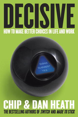 Decisive: How to Make Better Choices in Life and Work (2013)