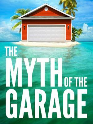 The Myth of the Garage: And Other Minor Surprises (2011)