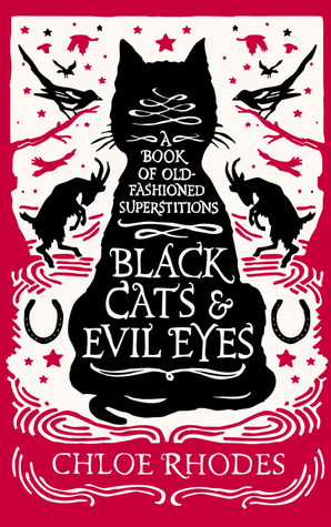 Black Cats and Evil Eyes: A Book of Old-Fashioned Superstitions (2014)