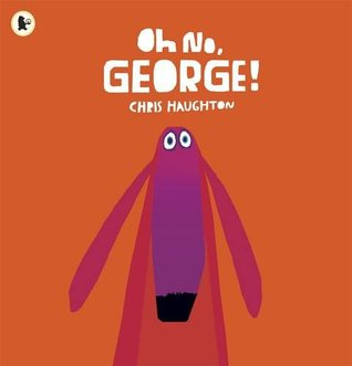 Oh No, George!. Chris Haughton (2012)