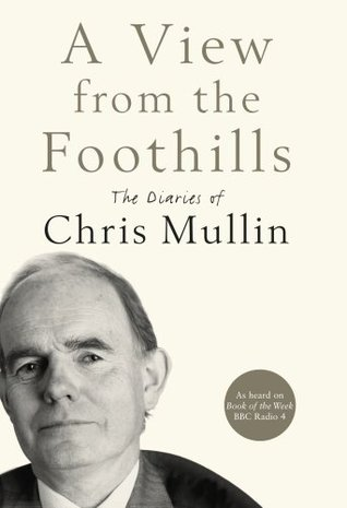 A View from the Foothills: The Diaries of Chris Mullin (2009)