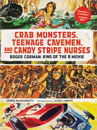 Crab Monsters, Teenage Cavemen, and Candy Stripe Nurses: Roger Corman, King of the B-Movie (2013)