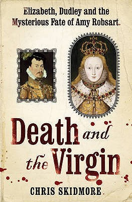 Death And The Virgin: Elizabeth, Dudley and the Mysterious Fate of Amy Robsart (2010)