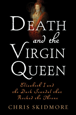 Death and the Virgin Queen: Elizabeth I and the Dark Scandal That Rocked the Throne (2011)