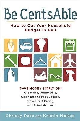 Be CentsAble: How to Cut Your Household Budget in Half (2010)
