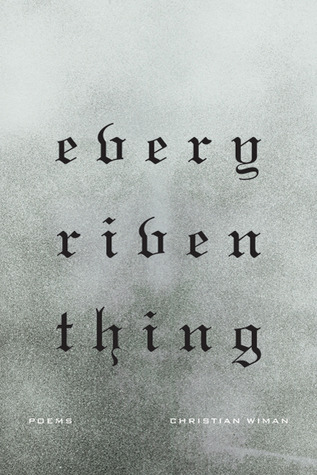 Every Riven Thing: Poems (2010)