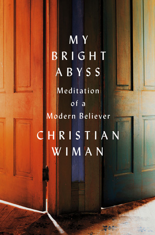 My Bright Abyss: Meditation of a Modern Believer (2013)