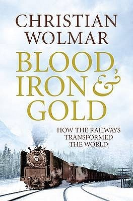 Blood, Iron And Gold: How The Railways Transformed The World (2009)