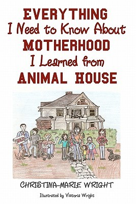 Everything I Need to Know about Motherhood I Learned from Animal House (2010)
