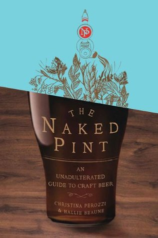 The Naked Pint: An Unadulterated Guide to Craft Beer (2009)
