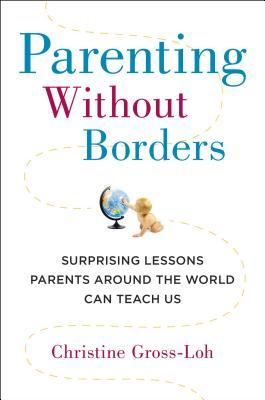 Parenting Without Borders: Surprising Lessons Parents Around the World Can Teach Us (2013)